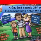 A Gay Dad Sounds Off About Fundamentalists Who Target Kids